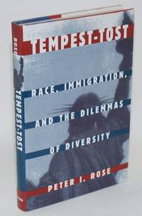 Tempest-tost; race, immigration, and the dilemmas of diversity