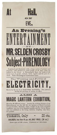 AN EVENING'S ENTERTAINMENT BY MR. SELDEN CROSBY : SUBJECT-PHRENOLOGY .... THE WORKING POWER OF ELECTRICITY .... ALSO A MAGIC LANTERN EXHIBITION ... [caption title]