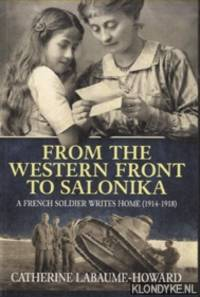From the Western Front to Salonika. A French Soldier Writes Home (1914-1918)