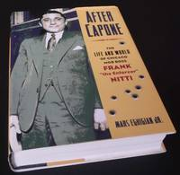 "After Capone: The Life and World of Chicago Mob Boss Frank ""The Enforcer"" Nitti"