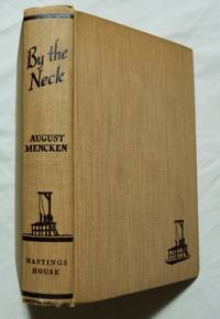 By the Neck; a Book of Hangings, Selected from Contemporary Accounts and Edited with an Introduction by August Mencken ... Foreword by H. L. Mencken ...