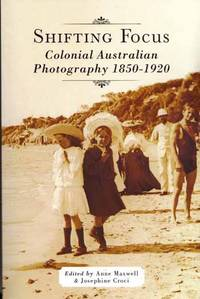 Shifting Focus : Colonial Australian Photography 1850-1920
