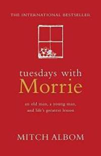 image of TUESDAYS WITH MORRIE: An Old Man, a Young Man, and Life's Greatest Lesson (An old man, a young man,&life's greatest lesson)