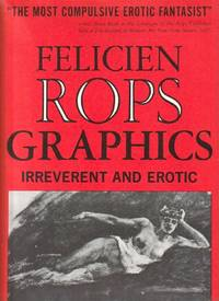 The Graphic Work of Felicien Rops (incl.) Notes on the Life of Rops By Lee Revens, and...