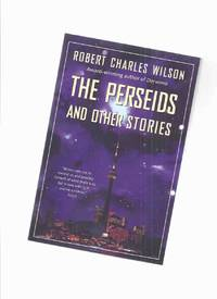 image of The Perseids and Other Stories -by Robert Charles Wilson --a Signed Copy ( Fields of Abraham; Inner Inner City; Observer; Protocols of Consumption; Ulysses Sees the Moon in the Bedroom Window; Plato's Mirror; Divided By Infinity; Pearl Baby )