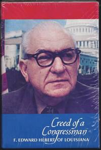 Creed Of A Congressman: F. Edward Hébert Of Louisiana