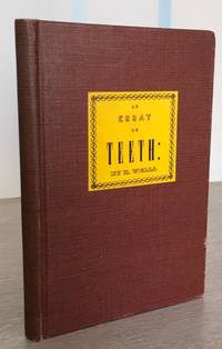 An Essay on Teeth Comprising a Brief Description of Their Formation and Diseases and Proper Treatment by  Horace Wells - Hardcover - Reprint - 1949 - from Rickaro Books Ltd (SKU: 056115)