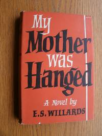 My Mother was Hanged by  E. S Willards - First English translation edition - 1958 - from Scene of the Crime Books, IOBA (SKU: biblio12195)