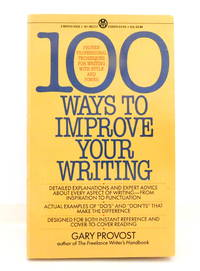 100 Ways to Improve Your Writing: Proven Professional Techniques for Writing with Style and Power Mentor