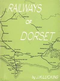 Railways of Dorset. An outline of their establishment, development and progress from 1825. With illustrations and maps