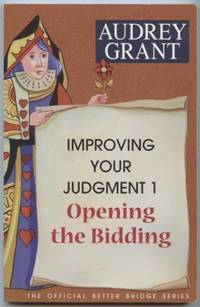 Improving Your Judgment 1: Opening the Bidding  Official Better Bridge