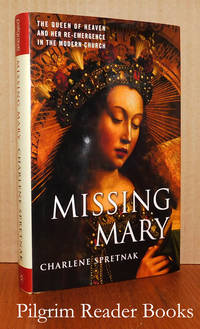 Missing Mary: The Queen of Heaven and Her Re-Emergence in the Modern  Church.
