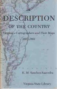 A DESCRIPTION OF THE COUNTRY  Virginia's Cartographers and Their Maps  1607-1881