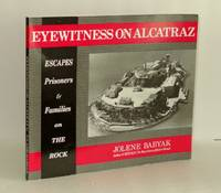 Eyewitness on Alcatraz: Escapes Prisoners And Families On The Rock