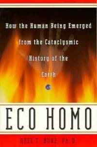 Eco Homo : How the Human Being Emerged from the Cataclysmic History of the Earth
