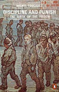 Discipline and Punish: The Birth of the Prison by Foucault, Michel