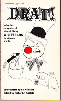 Drat! Being an Encapsulated View of Life By W.C. Fields in His Own Words