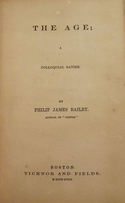 1858. BAILEY, Philip James. THE AGE; A COLLOQUIAL SATIRE. Boston: Ticknor & Fields, 1858. 12mo., gre...