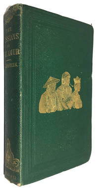 The Russians on the Amur; its Discovery, Conquest, and Colonisation, with a Description of the Country, Its Inhabitants, Productions, and Commercial Capabilities; and Personal Accounts of Russian Travellers