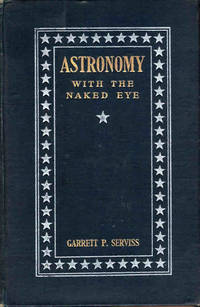 Astronomy With the Naked Eye: A New Geography of the Heavens, with Descriptions and Charts of Constellations, Stars, and Planets
