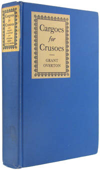 Cargoes for Crusoes by  Grant Overton - 1st Printing - September, 1924 - from The Bookworm and Biblio.co.uk