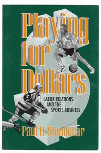 Playing for Dollars Labor Relations and the Sports Business by  Paul D Staudohar - Paperback - Third Edition - 1996 - from Riverwash Books and Biblio.com