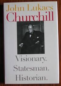 Churchill: Visionary. Statesman. Historian by  John Lukacs - Hardcover - 2002 - from C L Hawley (SKU: 3550)