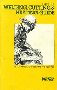 Oxy-Fuel Welding, Cutting & Heating Guide; Set-Up and Safe Operating Procedures