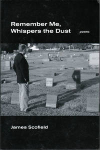 Remember Me, Whispers the Dust: Poems by  James Scofield - Paperback - First Edition - 2003 - from citynightsbooks and Biblio.com