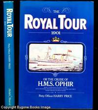 The Royal Tour 1901 or the Cruise of HMS Ophir being a lower deck account of their Royal...