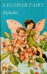 A Flower Fairy Alphabet Poems and Pictures