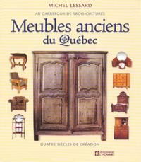 Meubles anciens du Québec. Quatre siècles de création