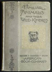 Familiar Animals and Their Wild Kindred: For the Third Reader Grade