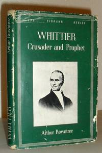 Whittier - Crusader and Prophet (The Firbank Series)