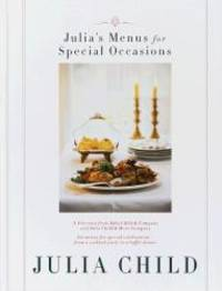 Julia's Menus for Special Occasions: Six menus for special celebrations--from a cocktail party to...