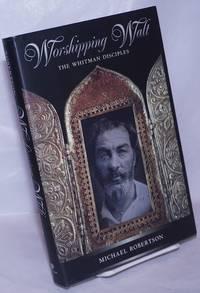 image of Worshipping Walt: the Whitman disciples