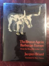The Bronze Age in Barbarian Europe: From the Megaliths to the Celts
