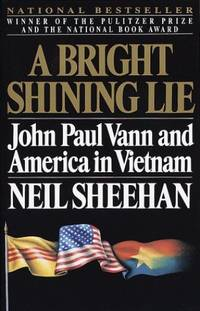 A Bright Shining Lie: John Paul Vann and America in Vietnam /]cneil Sheehan