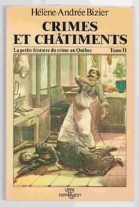 Crimes Et Chatiments La Petite Histoire Du Crime Au Quebec Tome II