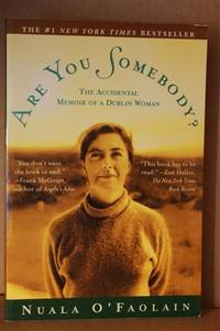 Are You Somebody?  The Accidental Memoir of a Dublin Woman by  Nuala O'Faolain - Paperback - Firtd; Later Printing - 1999 - from Lily Bay Books and Biblio.com