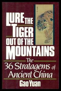 LURE THE TIGER OUT OF THE MOUNTAINS - The Thirty-Six (36) Stratagems of Ancient China