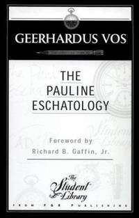 The Pauline Eschatology by Geerhardus Vos - 1979