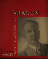 ARAGON une étude par Claude Roy, Choix de poèmes, inédits, manuscrits,...