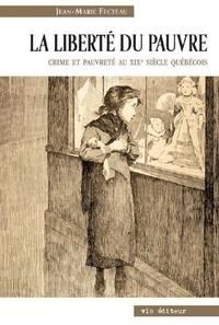 La liberté du pauvre. Crime et pauvreté au XIXième siècle québécois