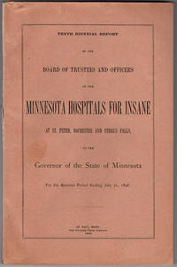 Tenth biennial report of the Board of Trustees and Officers of the Minnesota Hospital for Insane ... located at St. Peter, Rochester and Fergus Falls, to the governor of the State of Minnesota. For the biennial period ending July 31, 1898. by Board of Trustees of the Minnesota Hospitals for the Insane - 1898