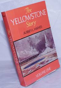 image of The Yellowstone Story; A History of Our First National Park. Volume One [only; an odd vol]