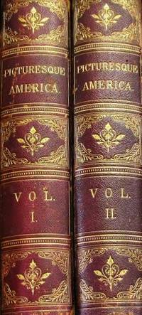 PICTURESQUE AMERICA;  OR, THE LAND WE LIVE IN.  A Delineation by Pen and Pencil of the Mountains, Rivers, Lakes, Forests, Water-falls, Shores, Canyons, Valleys, Cities, and other Picturesque Features of Our Country.; With Illustrations on Steel and Wood, by Eminent American Artists