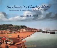 image of On chantait « Charley-Man ». La construction de grands voiliers à Québec de 1763 à 1893