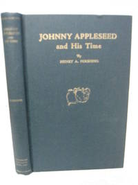 Johnny Appleseed and His Time: an Historical Romance. With Illustrations from Photographs,...
