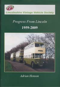 Progress from Lincoln 1959-2009: 50 Years of the Lincolnshire Vintage Vehicle Society